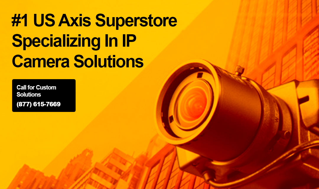 Number 1 US Axis Superstore Specializing In IP Camera Solutions