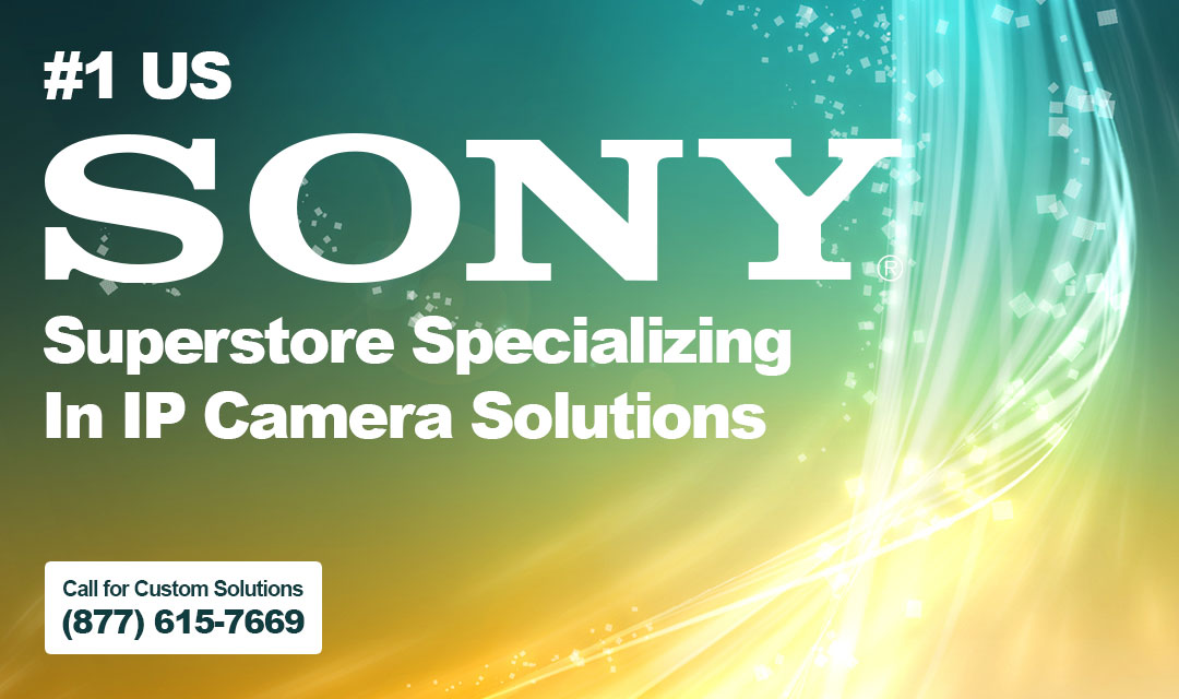 Number 1 US Sony Superstore Specializing In IP Camera Solutions